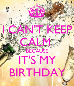 Poster: I CAN'T KEEP CALM  BECAUSE IT'S MY BIRTHDAY
