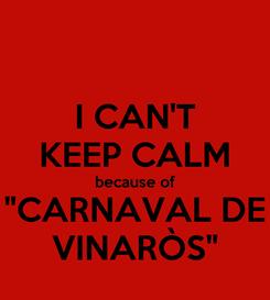 "Poster: I CAN'T KEEP CALM because of ""CARNAVAL DE VINARÒS"""