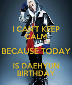 Poster: I CAN'T KEEP CALM BECAUSE TODAY IS DAEHYUN BIRTHDAY