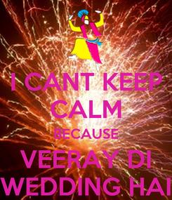 Poster: I CANT KEEP CALM BECAUSE VEERAY DI WEDDING HAI