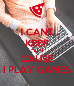 Poster: I CANT KEEP CALM CAUSE I PLAY GAMES