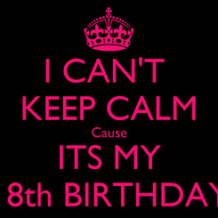 Poster: I CAN'T  KEEP CALM Cause ITS MY 18th BIRTHDAY