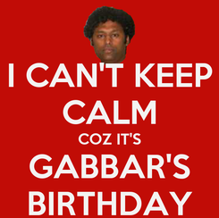 Poster: I CAN'T KEEP CALM COZ IT'S GABBAR'S BIRTHDAY