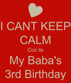 Poster: I CANT KEEP CALM Coz its My Baba's 3rd Birthday