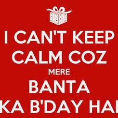 Poster: I CAN'T KEEP CALM COZ MERE BANTA KA B'DAY HAI