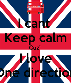 Poster: I cant  Keep calm Cuz'  I love One direction