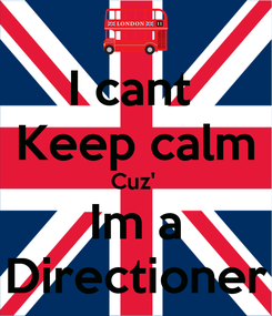 Poster: I cant  Keep calm Cuz'  Im a Directioner