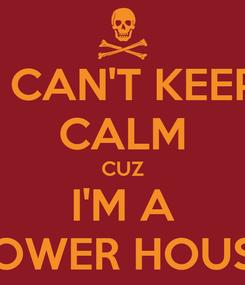 Poster: I CAN'T KEEP CALM CUZ I'M A POWER HOUSE