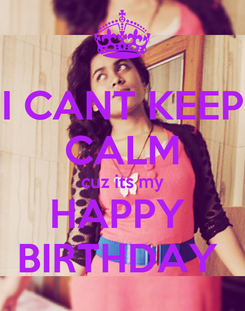 Poster: I CANT KEEP CALM cuz its my HAPPY  BIRTHDAY