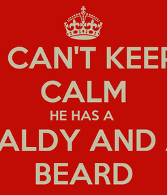 Poster: I CAN'T KEEP CALM HE HAS A  BALDY AND A BEARD