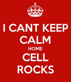 Poster: I CANT KEEP CALM HOME CELL ROCKS