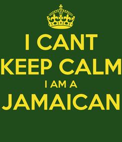 Poster: I CANT KEEP CALM I AM A JAMAICAN