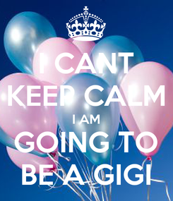 Poster: I CANT KEEP CALM I AM GOING TO BE A GIGI