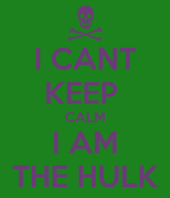 Poster: I CANT KEEP  CALM I AM THE HULK