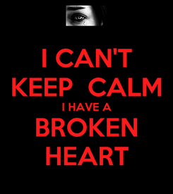 Poster: I CAN'T KEEP  CALM I HAVE A BROKEN HEART