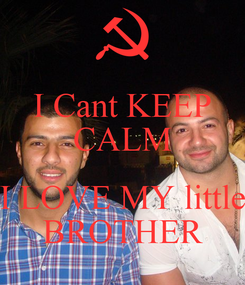 Poster: I Cant KEEP CALM  I LOVE MY little BROTHER