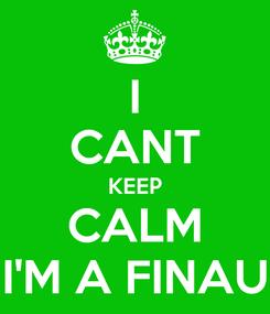 Poster: I CANT KEEP CALM I'M A FINAU
