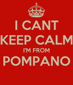 Poster: I CANT KEEP CALM I'M FROM POMPANO