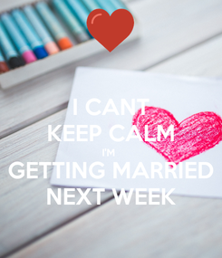 Poster: I CANT KEEP CALM I'M  GETTING MARRIED NEXT WEEK