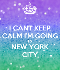 Poster: I CANT KEEP CALM I'M GOING TO NEW YORK CITY