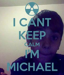 Poster: I CANT KEEP CALM I'M MICHAEL
