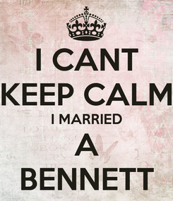 Poster: I CANT KEEP CALM I MARRIED A BENNETT