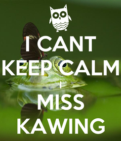 Poster: I CANT KEEP CALM I MISS KAWING