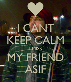 Poster: I CANT KEEP CALM I MISS MY FRIEND ASIF