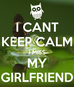Poster: I CANT KEEP CALM I MISS MY GIRLFRIEND