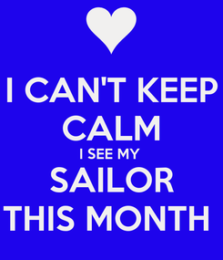 Poster: I CAN'T KEEP CALM I SEE MY  SAILOR THIS MONTH