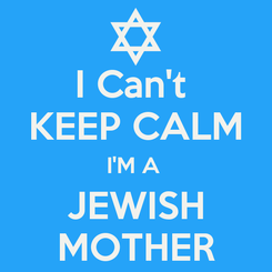 Poster: I Can't  KEEP CALM I'M A  JEWISH MOTHER