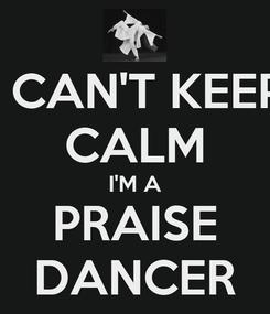 Poster: I CAN'T KEEP CALM I'M A PRAISE DANCER