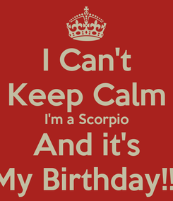Poster: I Can't Keep Calm I'm a Scorpio And it's My Birthday!!!