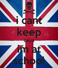 Poster: i cant keep calm im at school