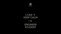 Poster: I CAN`T  KEEP CALM I`M  ENGINEER STUDENT