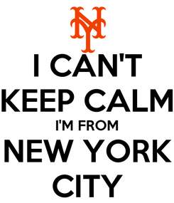 Poster: I CAN'T KEEP CALM I'M FROM NEW YORK CITY