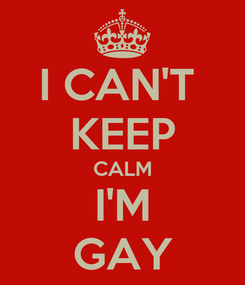 Poster: I CAN'T  KEEP CALM I'M GAY