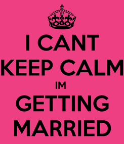 Poster: I CANT KEEP CALM IM  GETTING MARRIED