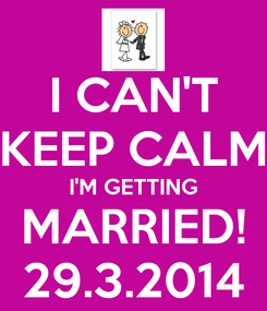 Poster: I CAN'T KEEP CALM I'M GETTING MARRIED! 29.3.2014