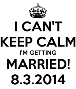 Poster: I CAN'T KEEP CALM I'M GETTING MARRIED! 8.3.2014