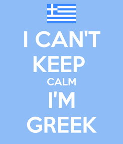 Poster: I CAN'T KEEP  CALM I'M GREEK