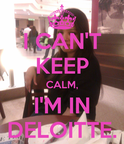 Poster: I CAN'T KEEP CALM, I'M IN DELOITTE.