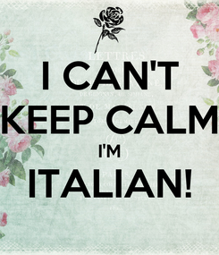 Poster: I CAN'T KEEP CALM I'M ITALIAN!