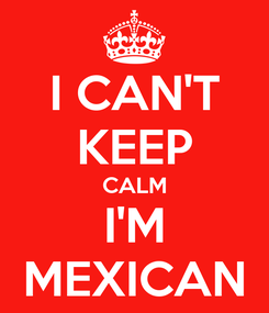 Poster: I CAN'T KEEP CALM I'M MEXICAN