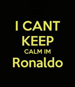 Poster: I CANT KEEP CALM IM Ronaldo