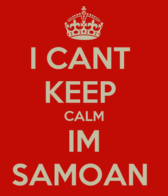 Poster: I CANT  KEEP  CALM IM SAMOAN