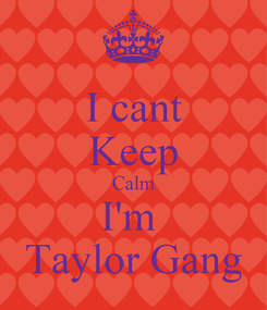 Poster: I cant Keep Calm I'm  Taylor Gang
