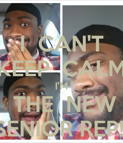 Poster: I  CAN'T KEEP  CALM I'M  THE  NEW SENIOR REP!!