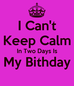 Poster: I Can't Keep Calm In Two Days Is My Bithday
