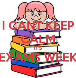 Poster: I CANT KEEP CALM IT'S EXAMS WEEK